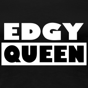 Edgy Queen - Women's Premium T-Shirt