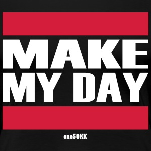 Make my day - T-shirt Premium Femme