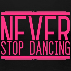 Never Stop Dancing 001 AllroundDesigns - Frauen Premium T-Shirt