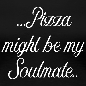 Pizza might be my soulmate - Frauen Premium T-Shirt