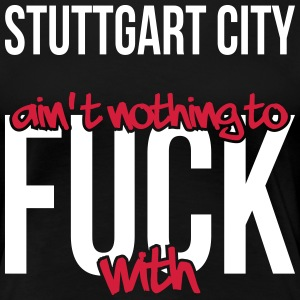 Stuttgart City is not nothing to fuck with - Women's Premium T-Shirt