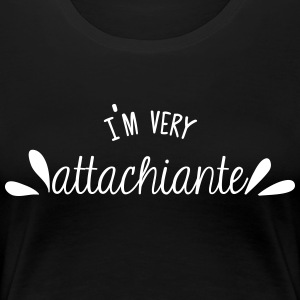 I'm very attachiante - T-shirt Premium Femme