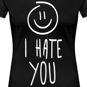 I hate you - Women's Premium T-Shirt