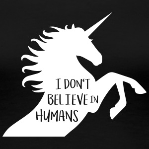 Einhorn - I don´t believe in humans - Frauen Premium T-Shirt