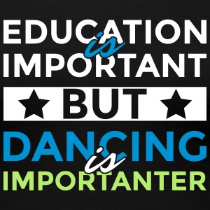 Education is important but dancing is importanter - Women's Premium T-Shirt