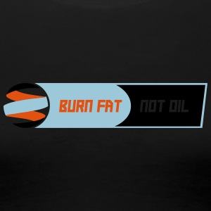 BURN FAT NOT OIL - Women's Premium T-Shirt