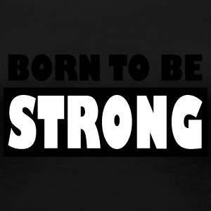 Born to be Strong - Frauen Premium T-Shirt