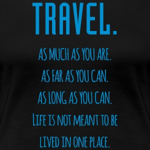 Travel. As much as you are. As Far as you can. - Women's Premium T-Shirt