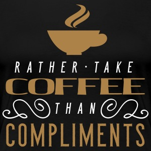 Rather take coffe than compliments - Frauen Premium T-Shirt