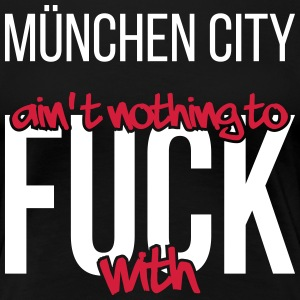 München City ain't nothing to fuck with - Frauen Premium T-Shirt