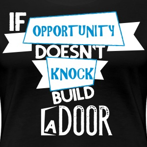 If opportunity does not knok, build a door - Women's Premium T-Shirt