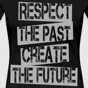 Quotes - Respect Past Create Future - Women's Premium T-Shirt
