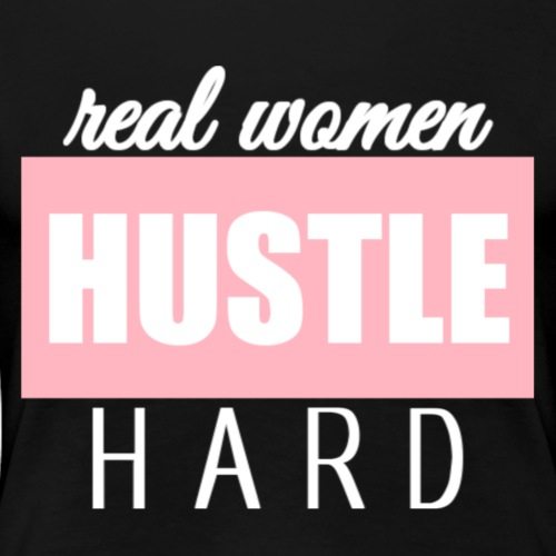 Real women 'HUSTLE' hard. - Vrouwen Premium T-shirt