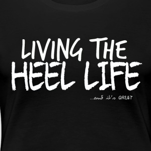 Living The Heel Life - Women's Premium T-Shirt