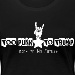 Too Punk to Trump - Women's Premium T-Shirt