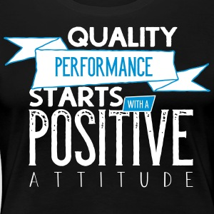 Quality Performance with a postive attitude - Frauen Premium T-Shirt