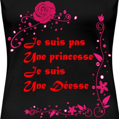 Je suis pas une princesse Je suis une désse - T-shirt Premium Femme