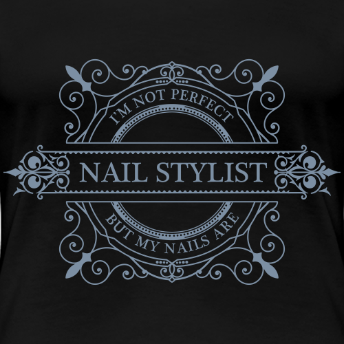 I m not perfect but my Nails are - Vrouwen Premium T-shirt