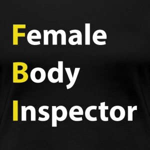 Female Body Inspector - Women's Premium T-Shirt