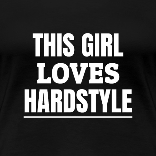 Hardstyle Merchandise | This Girl Loves Hardstyle - Women's Premium T-Shirt