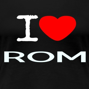 I LOVE ROM - Women's Premium T-Shirt