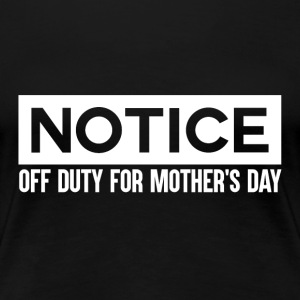 Notice - MothersDay - Off Duty Mom - Women's Premium T-Shirt
