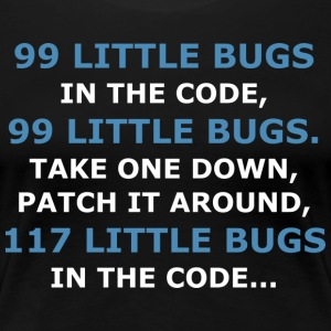 99 LITTLE BUGS IN THE CODE - Women's Premium T-Shirt