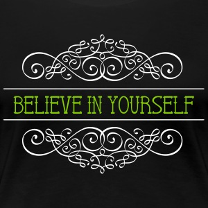 Believe in yourself Spruch T-Shirt - Frauen Premium T-Shirt