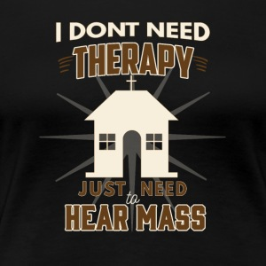 No Therapy - Lets hear Mass - Women's Premium T-Shirt