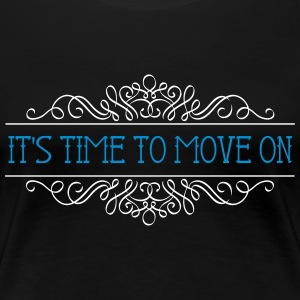 IT'S TIME TO MOVE ON - Frauen Premium T-Shirt