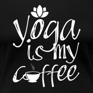 YOGA is my coffee - Women's Premium T-Shirt