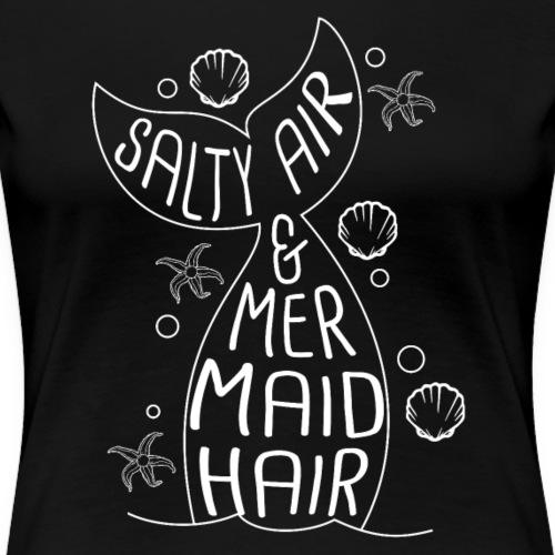 Salzige Luft & Meerjungfrauen Haar - Frauen Premium T-Shirt