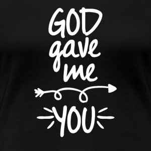 God gave me you (right arrow) - Frauen Premium T-Shirt