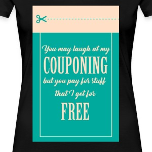 Couponing / Gifts: Je mag lachen om mijn couponing - Vrouwen Premium T-shirt