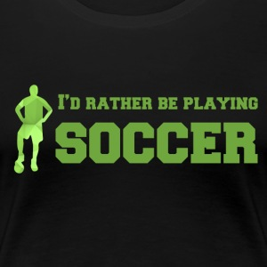 Football: I'd rather be playing soccer. - Women's Premium T-Shirt