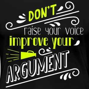 Do not raise your voice, improve your argument - Women's Premium T-Shirt