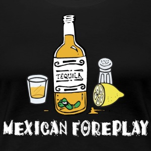 Mexican Foreplay - Frauen Premium T-Shirt