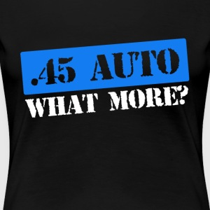 45 auto what more, caliber range t-shirt - Women's Premium T-Shirt