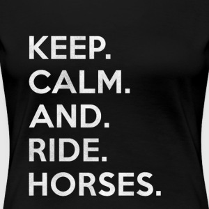 Keep calm and ride horses gift / design - Women's Premium T-Shirt