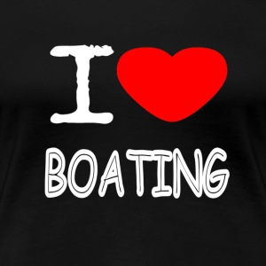 I LOVE BOATING - Women's Premium T-Shirt