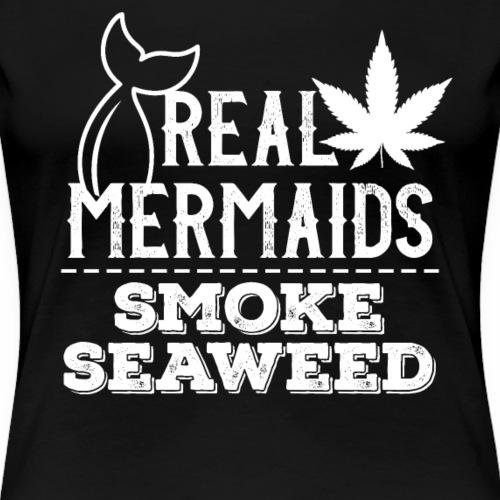 Richtige Meerjungfrauen rauchen Seegras - Frauen Premium T-Shirt