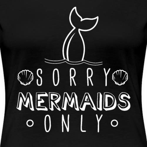 Sorry Mermaids Only - Frauen Premium T-Shirt