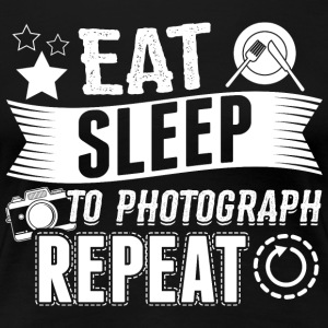 Photograph EAT SLEEP photographer - Women's Premium T-Shirt