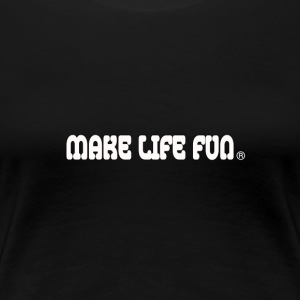 make life fun - Women's Premium T-Shirt