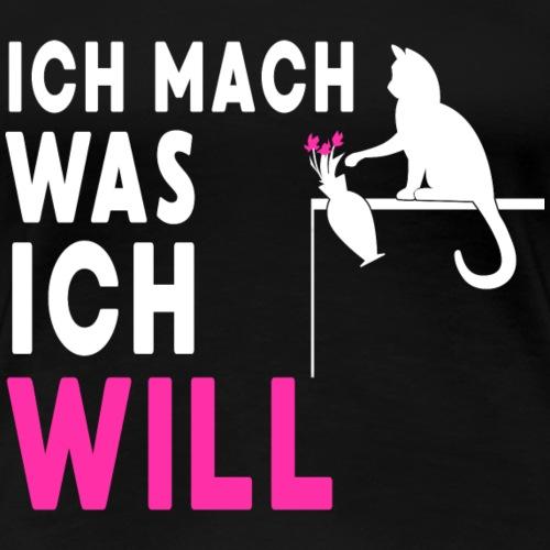 Ich mach was ich will - Frauen Premium T-Shirt