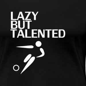 Lazy But Talented - Women's Premium T-Shirt