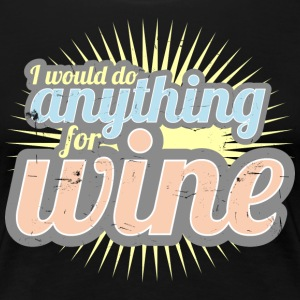 I would do anything for wine - Women's Premium T-Shirt