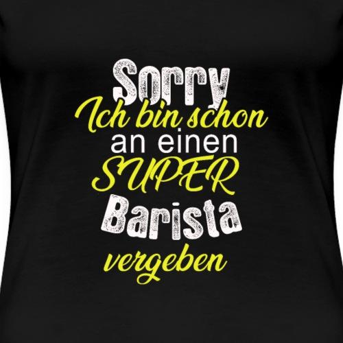 Ich bin schon an einen super Barista vergeben - Frauen Premium T-Shirt