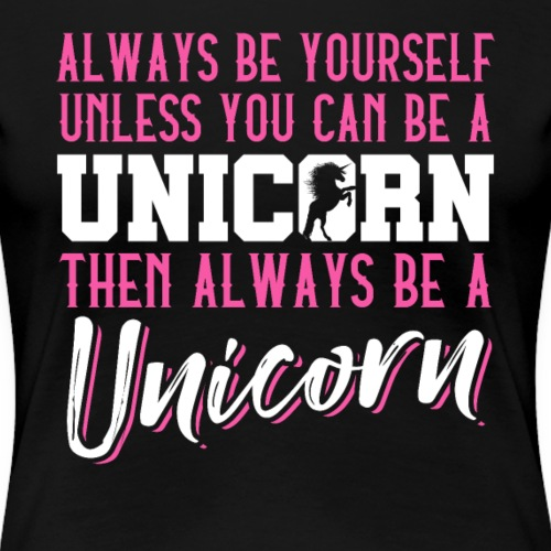 Unicorn Always Be Yourself - Frauen Premium T-Shirt