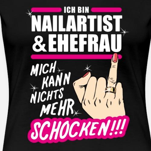 Nailartist & Ehefrau - nichts mehr schocken - Frauen Premium T-Shirt